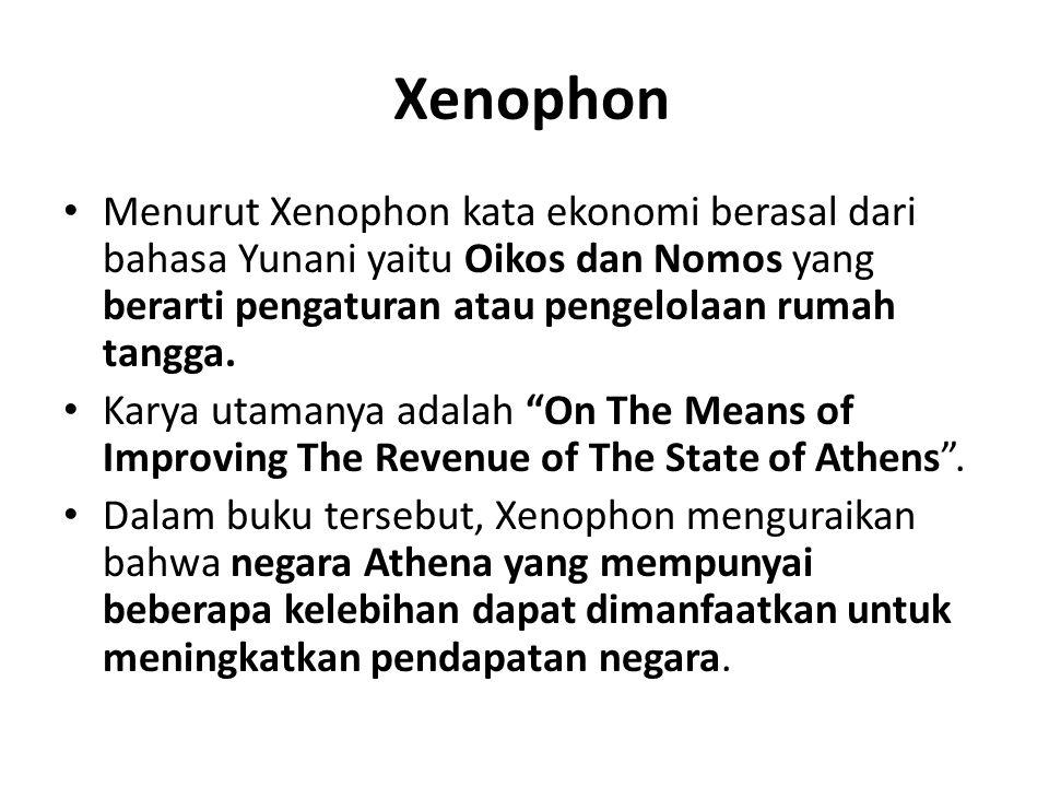 Xenophon Menurut Xenophon kata ekonomi berasal dari bahasa Yunani yaitu Oikos dan Nomos yang berarti pengaturan atau pengelolaan rumah tangga. Karya u