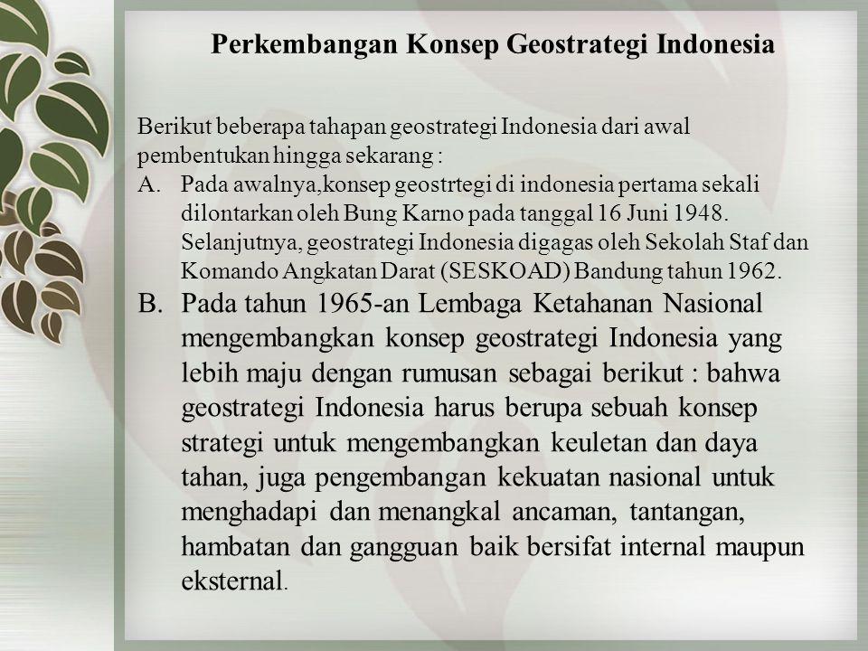 C.Sejak tahun 1972 Lembaga Ketahanan Nasional terus melakukan pengkajian tentang geostrategi Indonesia yang lebih sesuai dengan konstitusi Indonesia.