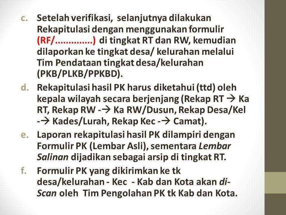 c.Setelah verifikasi, selanjutnya dilakukan Rekapitulasi dengan menggunakan formulir (RF/..............) di tingkat RT dan RW, kemudian dilaporkan ke