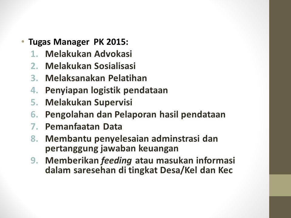 Tugas Manager PK 2015: 1.Melakukan Advokasi 2.Melakukan Sosialisasi 3.Melaksanakan Pelatihan 4.Penyiapan logistik pendataan 5.Melakukan Supervisi 6.Pe