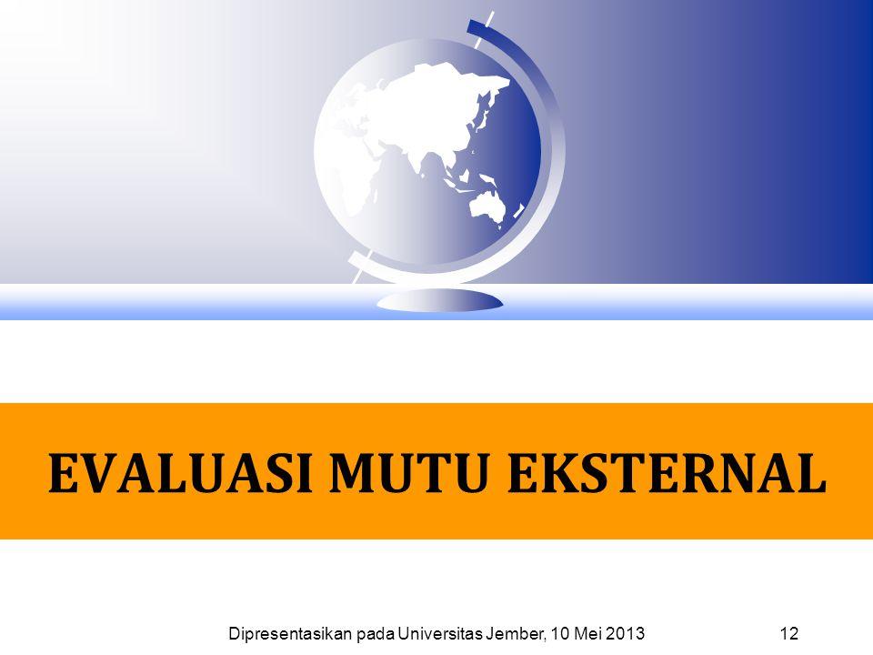 EVALUASI MUTU EKSTERNAL 12 Dipresentasikan pada Universitas Jember, 10 Mei 2013