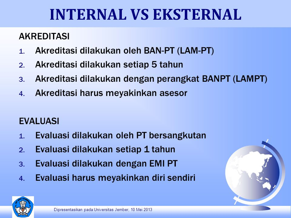 INTERNAL VS EKSTERNAL AKREDITASI 1. Akreditasi dilakukan oleh BAN-PT (LAM-PT) 2. Akreditasi dilakukan setiap 5 tahun 3. Akreditasi dilakukan dengan pe