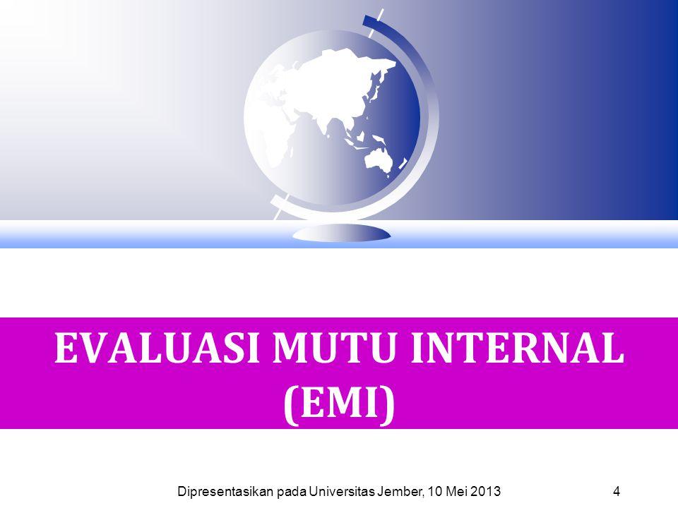 EVALUASI MUTU INTERNAL (EMI) 4 Dipresentasikan pada Universitas Jember, 10 Mei 2013