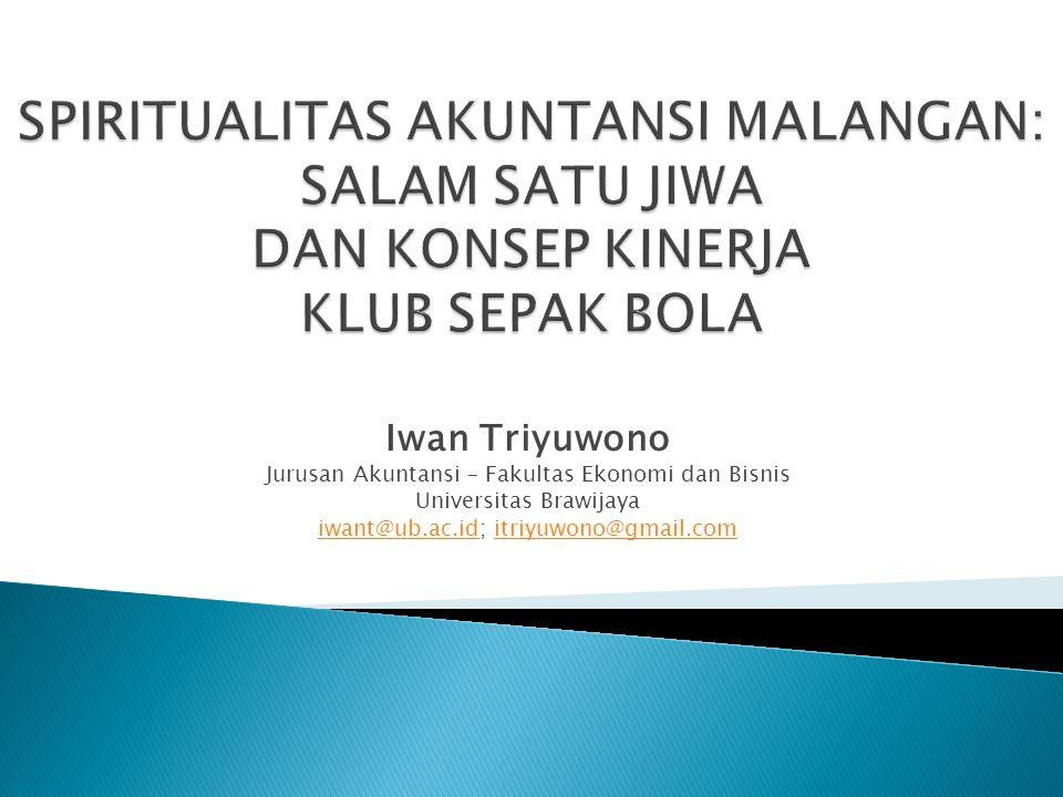 Iwan Triyuwono Jurusan Akuntansi – Fakultas Ekonomi dan Bisnis Universitas Brawijaya iwant@ub.ac.idiwant@ub.ac.id; itriyuwono@gmail.comitriyuwono@gmail.com