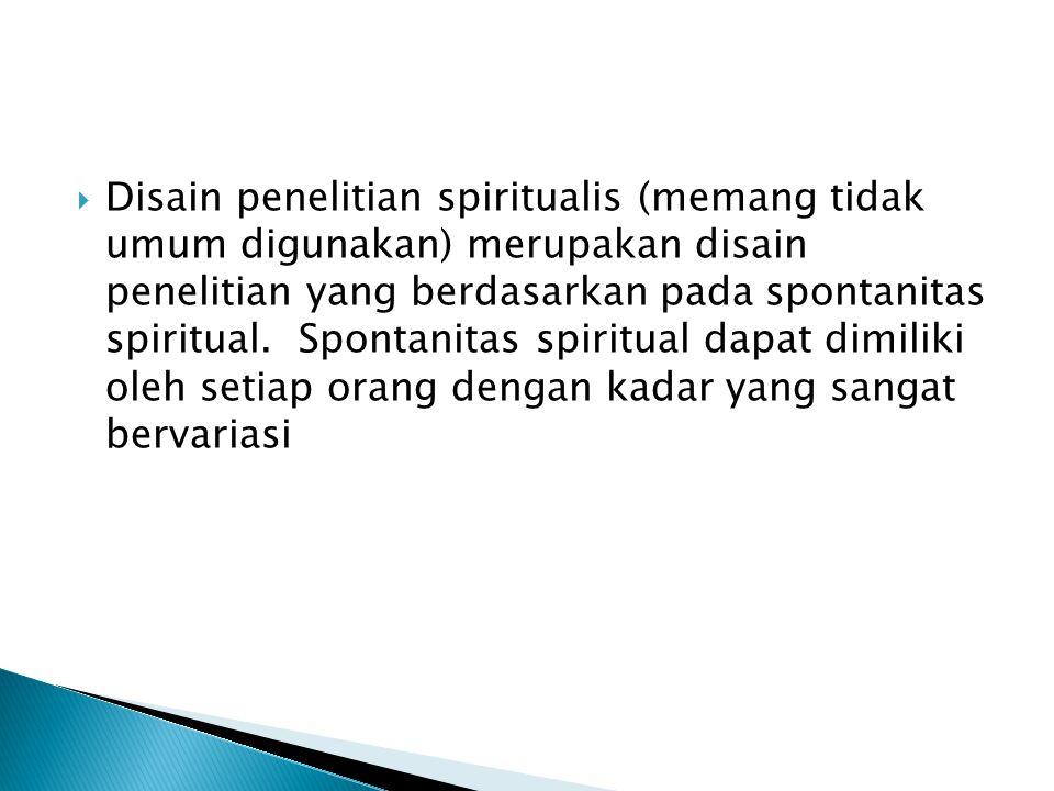  Disain penelitian spiritualis (memang tidak umum digunakan) merupakan disain penelitian yang berdasarkan pada spontanitas spiritual.