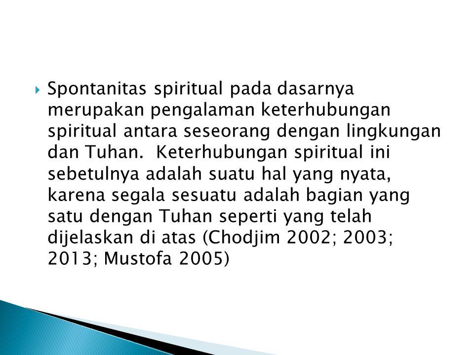  Spontanitas spiritual pada dasarnya merupakan pengalaman keterhubungan spiritual antara seseorang dengan lingkungan dan Tuhan.