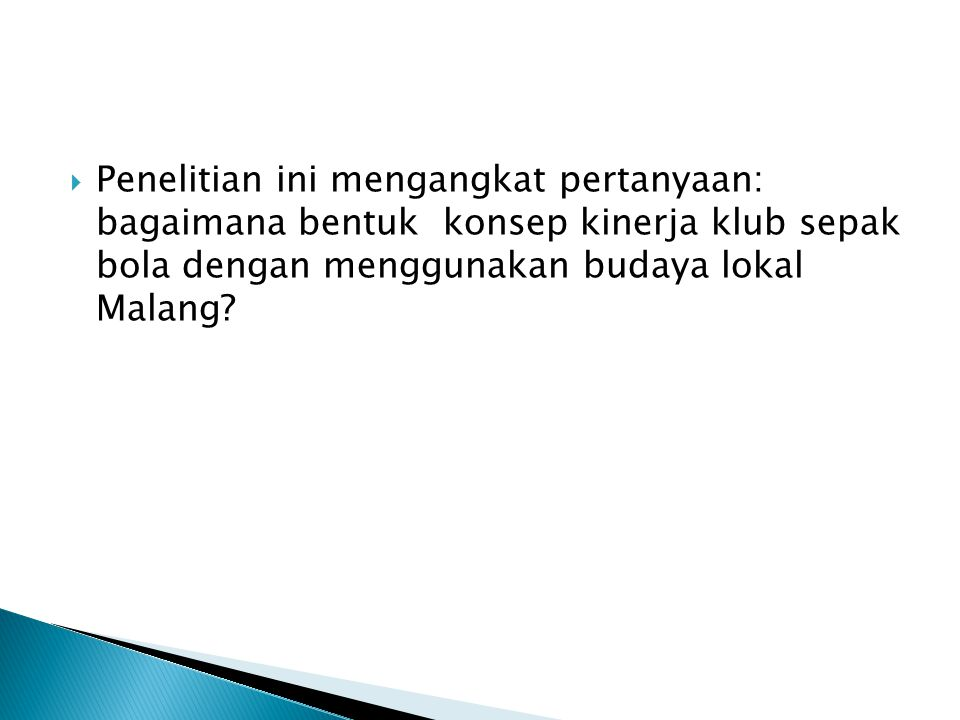  Penelitian ini mengangkat pertanyaan: bagaimana bentuk konsep kinerja klub sepak bola dengan menggunakan budaya lokal Malang?