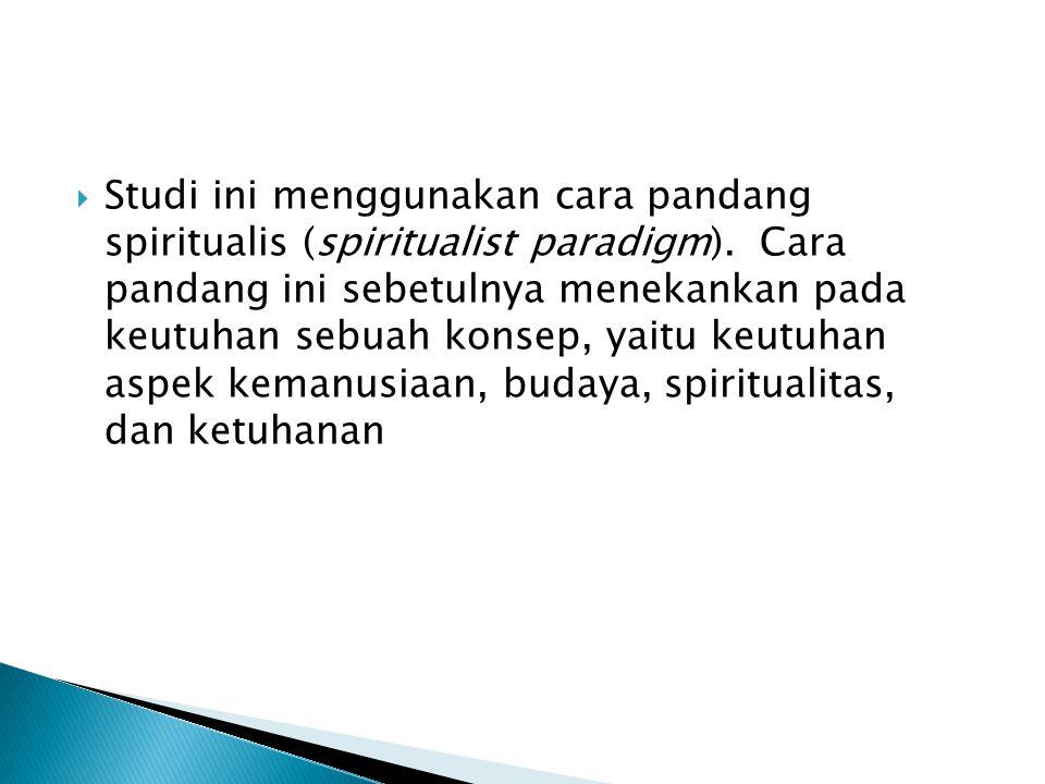  Studi ini menggunakan cara pandang spiritualis (spiritualist paradigm).