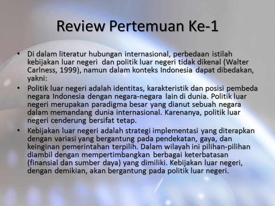 Review Pertemuan Ke-1 Di dalam literatur hubungan internasional, perbedaan istilah kebijakan luar negeri dan politik luar negeri tidak dikenal (Walter