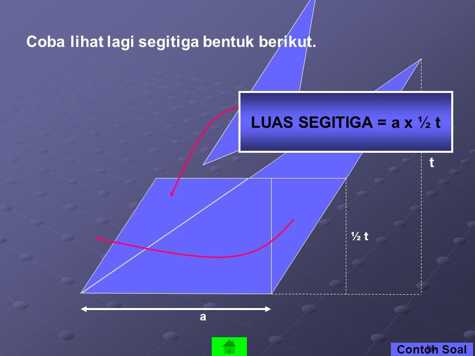 t a Coba lihat lagi segitiga bentuk berikut. ½ t