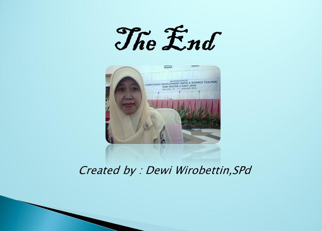 The End Created by : Dewi Wirobettin,SPd