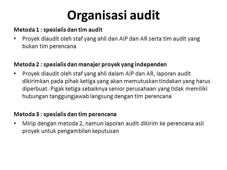 Organisasi audit Metoda 1 : spesialis dan tim audit Proyek diaudit oleh staf yang ahli dan AIP dan AR serta tim audit yang bukan tim perencana Metoda 2 : spesialis dan manajer proyek yang independen Proyek diaudit oleh staf yang ahli dalam AIP dan AR, laporan audit dikirimkan pada pihak ketiga yang akan memutuskan tindakan yang harus diperbuat.