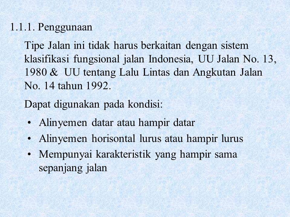 1.1.1. Penggunaan Tipe Jalan ini tidak harus berkaitan dengan sistem klasifikasi fungsional jalan Indonesia, UU Jalan No. 13, 1980 & UU tentang Lalu L