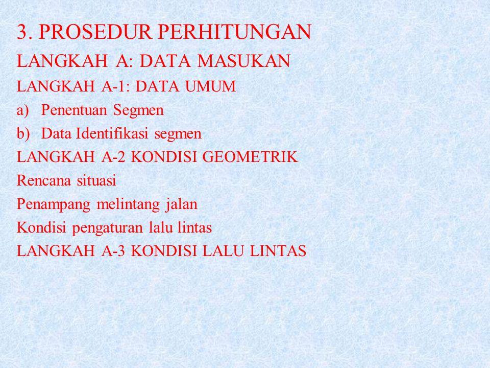 3. PROSEDUR PERHITUNGAN LANGKAH A: DATA MASUKAN LANGKAH A-1: DATA UMUM a)Penentuan Segmen b)Data Identifikasi segmen LANGKAH A-2 KONDISI GEOMETRIK Ren