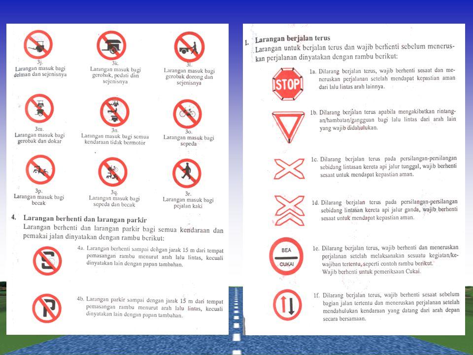 Digunakan untuk menyatakan perbuatan yang dilarang dilakukan olehPemakai jalan. Rambu larangan ditempatkan sedekat mungkin dengan titik larangan dimul