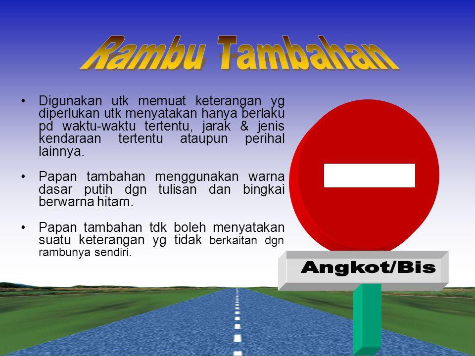  Digunakan untuk menyatakan petunjuk jurusan, jalan, situasi, kota, tempat pengaturan, fasilitas dan lain-lain bagi pemakai jalan.  Untuk menyatakan