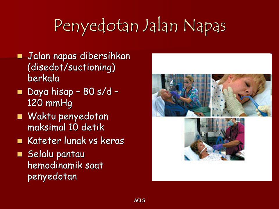 ACLS Penyedotan Jalan Napas Jalan napas dibersihkan (disedot/suctioning) berkala Jalan napas dibersihkan (disedot/suctioning) berkala Daya hisap – 80