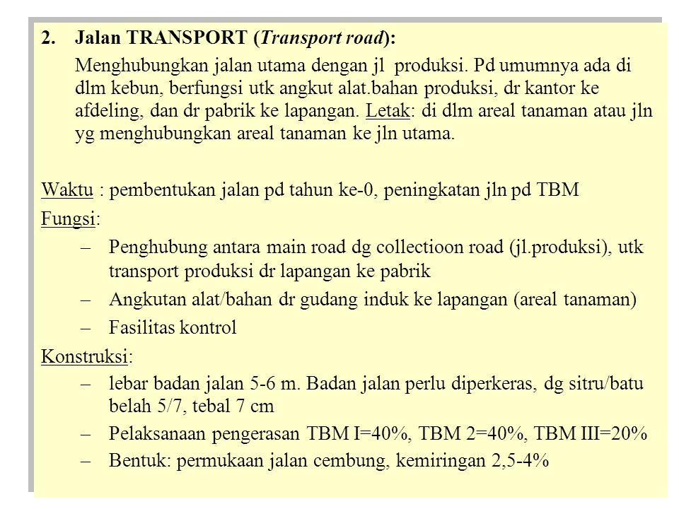 2.Jalan TRANSPORT (Transport road): Menghubungkan jalan utama dengan jl produksi.
