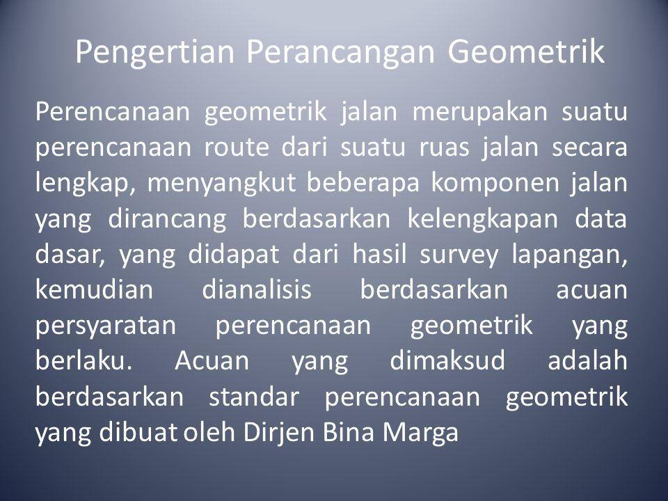 Standar perencanaan geometrik disesuaikan dengan klasifikasi jalan berdasarkan peruntukan jalan raya : 1.Peraturan Perencanaan Geometrik Jalan Raya No.
