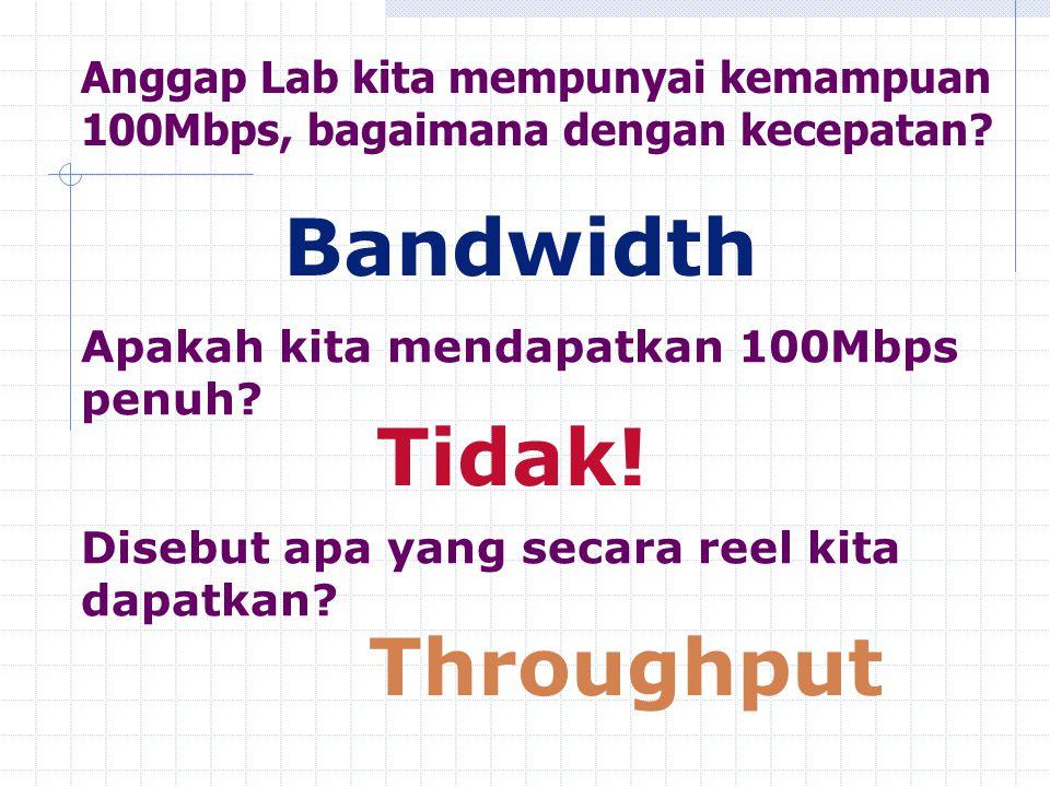 Anggap Lab kita mempunyai kemampuan 100Mbps, bagaimana dengan kecepatan? Bandwidth Apakah kita mendapatkan 100Mbps penuh? Tidak! Disebut apa yang seca