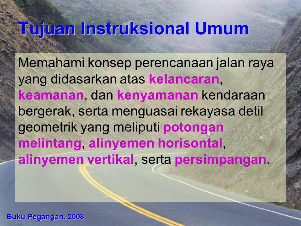 Tujuan Instruksional Umum Memahami konsep perencanaan jalan raya yang didasarkan atas kelancaran, keamanan, dan kenyamanan kendaraan bergerak, serta m