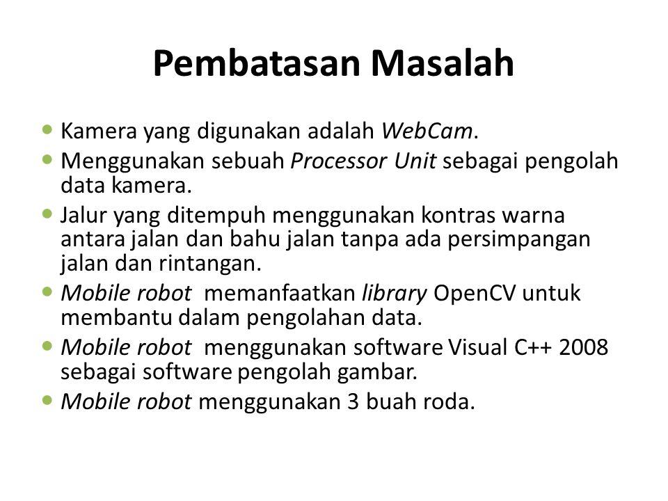 Pembatasan Masalah Kamera yang digunakan adalah WebCam. Menggunakan sebuah Processor Unit sebagai pengolah data kamera. Jalur yang ditempuh menggunaka