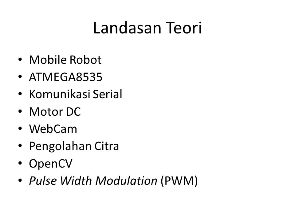 Landasan Teori Mobile Robot ATMEGA8535 Komunikasi Serial Motor DC WebCam Pengolahan Citra OpenCV Pulse Width Modulation (PWM)