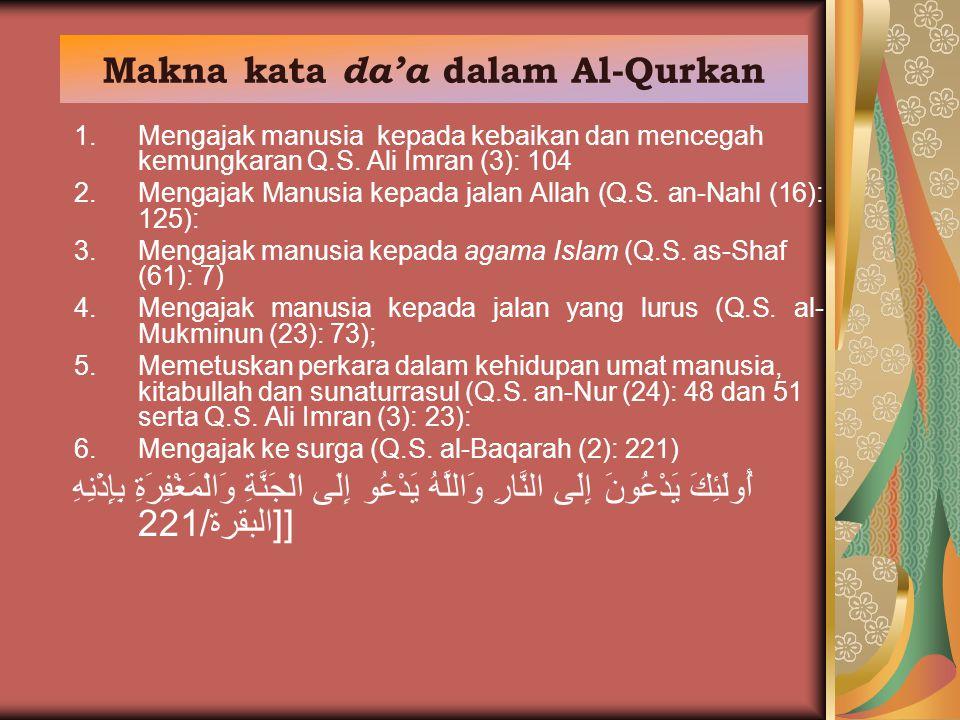 Makna kata da'a dalam Al-Qurkan 1.Mengajak manusia kepada kebaikan dan mencegah kemungkaran Q.S. Ali Imran (3): 104 2.Mengajak Manusia kepada jalan Al