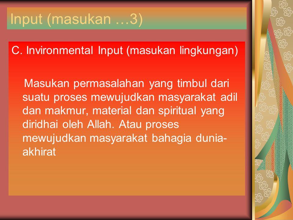 Input (masukan …3) C. Invironmental Input (masukan lingkungan) Masukan permasalahan yang timbul dari suatu proses mewujudkan masyarakat adil dan makmu