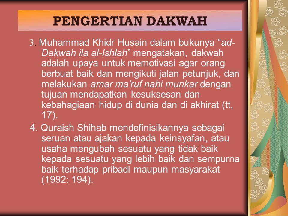 """PENGERTIAN DAKWAH 3. Muhammad Khidr Husain dalam bukunya """"ad- Dakwah ila al-Ishlah"""" mengatakan, dakwah adalah upaya untuk memotivasi agar orang berbua"""