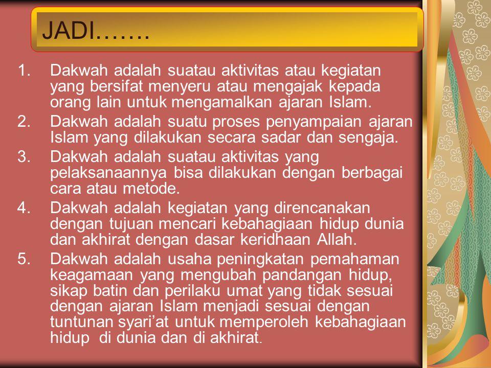 1.Dakwah adalah suatau aktivitas atau kegiatan yang bersifat menyeru atau mengajak kepada orang lain untuk mengamalkan ajaran Islam. 2.Dakwah adalah s