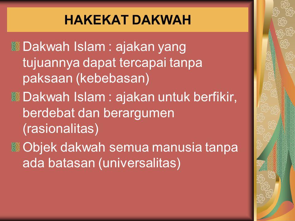 HAKEKAT DAKWAH Dakwah Islam : ajakan yang tujuannya dapat tercapai tanpa paksaan (kebebasan) Dakwah Islam : ajakan untuk berfikir, berdebat dan berarg