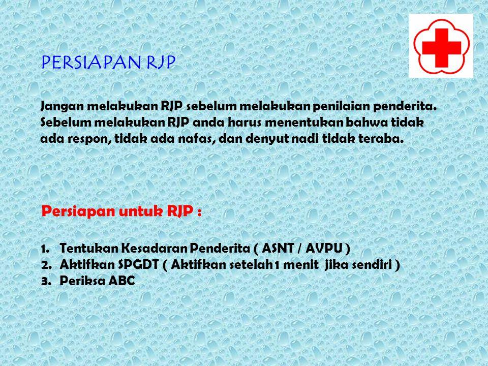 PERSIAPAN RJP Jangan melakukan RJP sebelum melakukan penilaian penderita. Sebelum melakukan RJP anda harus menentukan bahwa tidak ada respon, tidak ad