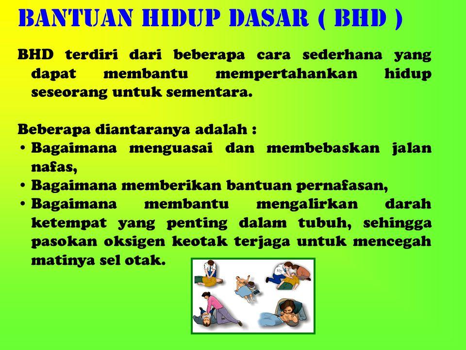 BANTUAN HIDUP DASAR ( BHD ) BHD terdiri dari beberapa cara sederhana yang dapat membantu mempertahankan hidup seseorang untuk sementara. Beberapa dian