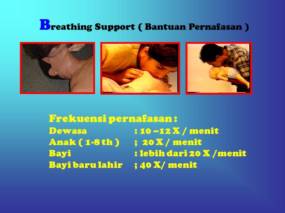 B reathing Support ( Bantuan Pernafasan ) Frekuensi pernafasan : Dewasa : 10 –12 X / menit Anak ( 1-8 th ) ; 20 X / menit Bayi: lebih dari 20 X /menit