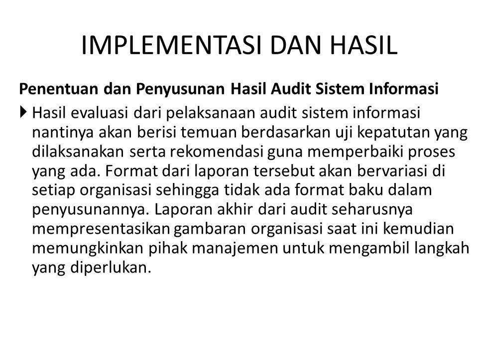 IMPLEMENTASI DAN HASIL Penentuan dan Penyusunan Hasil Audit Sistem Informasi  Hasil evaluasi dari pelaksanaan audit sistem informasi nantinya akan be