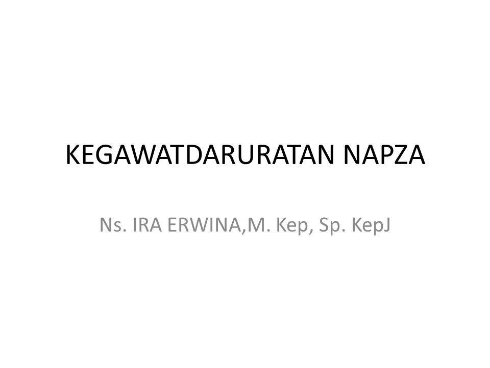 KEGAWATDARURATAN NAPZA Ns. IRA ERWINA,M. Kep, Sp. KepJ
