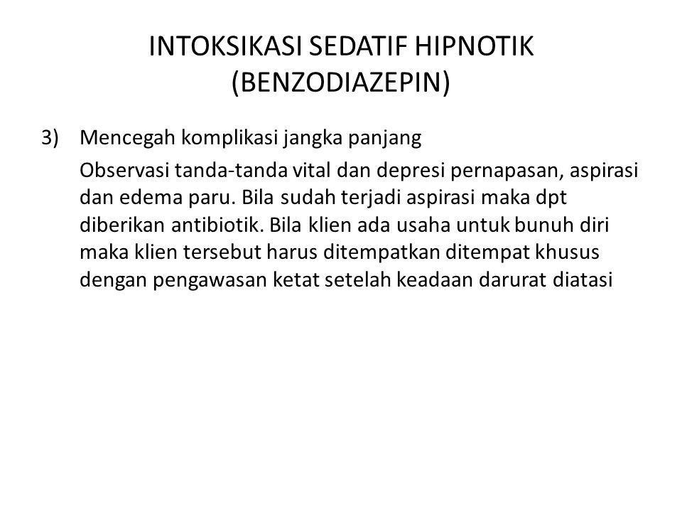 INTOKSIKASI SEDATIF HIPNOTIK (BENZODIAZEPIN) 3)Mencegah komplikasi jangka panjang Observasi tanda-tanda vital dan depresi pernapasan, aspirasi dan ede