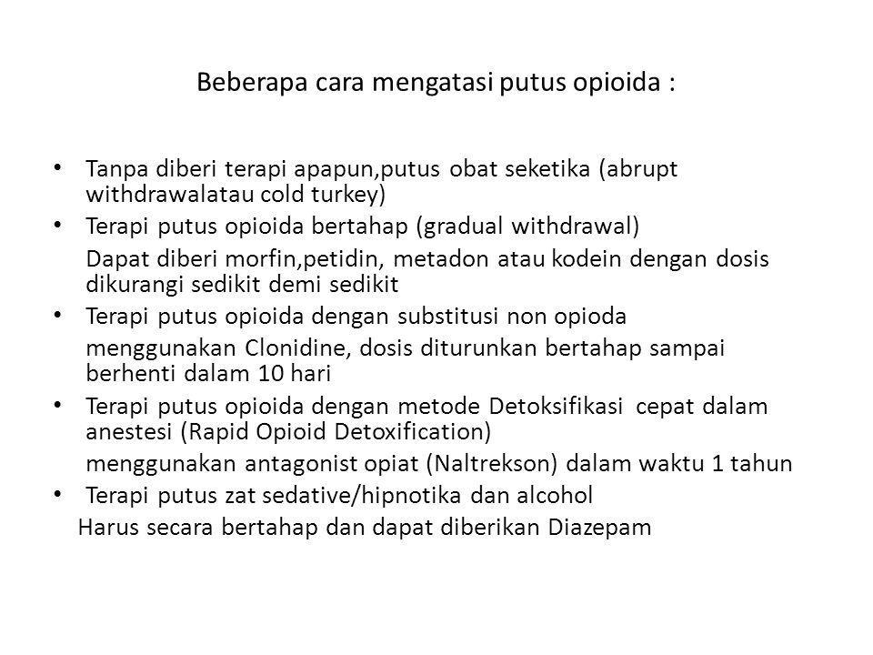 Beberapa cara mengatasi putus opioida : Tanpa diberi terapi apapun,putus obat seketika (abrupt withdrawalatau cold turkey) Terapi putus opioida bertah