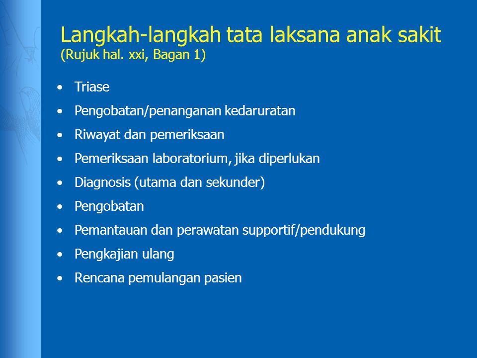 Langkah-langkah tata laksana anak sakit (Rujuk hal. xxi, Bagan 1) Triase Pengobatan/penanganan kedaruratan Riwayat dan pemeriksaan Pemeriksaan laborat