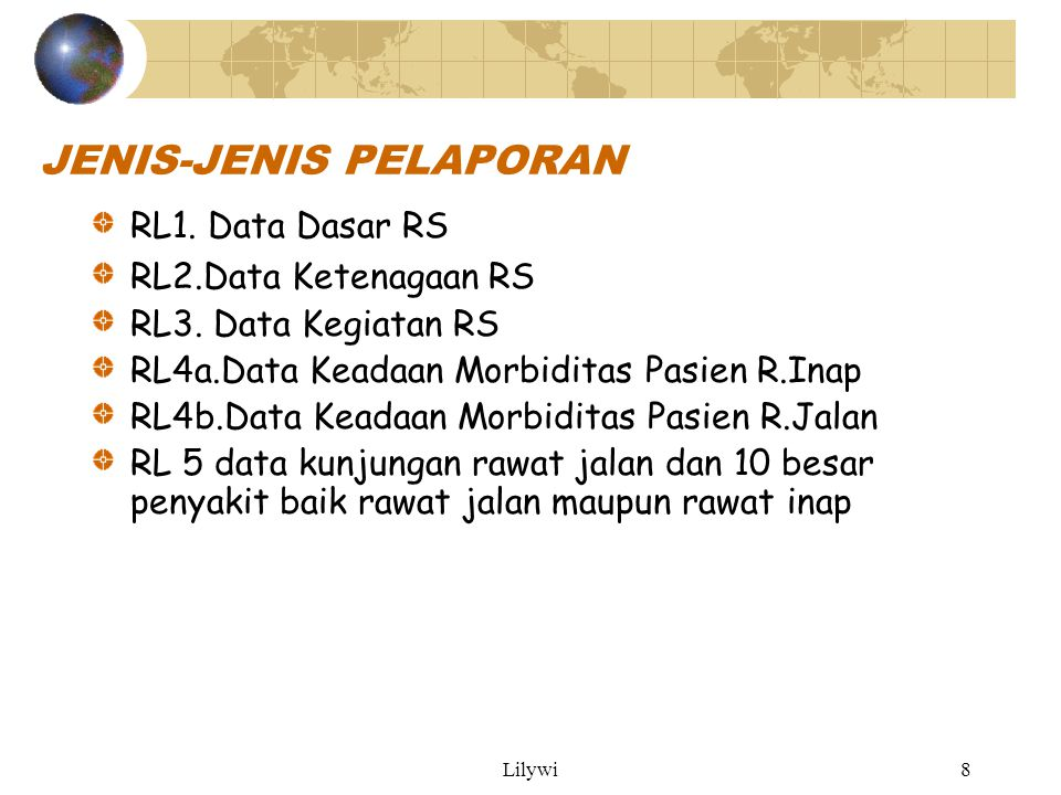 Lilywi8 JENIS-JENIS PELAPORAN RL1. Data Dasar RS RL2.Data Ketenagaan RS RL3. Data Kegiatan RS RL4a.Data Keadaan Morbiditas Pasien R.Inap RL4b.Data Kea