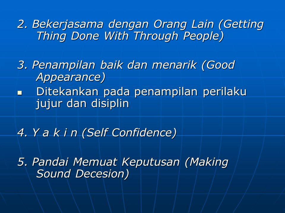 2. Bekerjasama dengan Orang Lain (Getting Thing Done With Through People) 3. Penampilan baik dan menarik (Good Appearance) Ditekankan pada penampilan