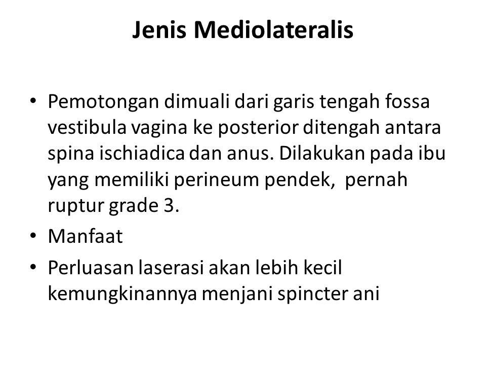Jenis Mediolateralis Pemotongan dimuali dari garis tengah fossa vestibula vagina ke posterior ditengah antara spina ischiadica dan anus.