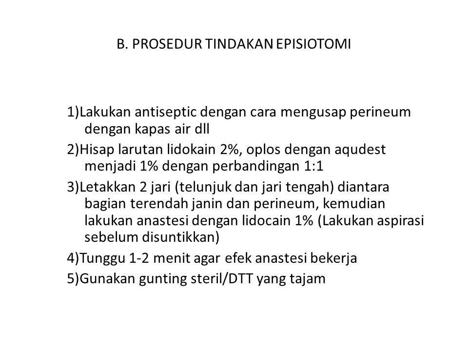 1)Lakukan antiseptic dengan cara mengusap perineum dengan kapas air dll 2)Hisap larutan lidokain 2%, oplos dengan aqudest menjadi 1% dengan perbandingan 1:1 3)Letakkan 2 jari (telunjuk dan jari tengah) diantara bagian terendah janin dan perineum, kemudian lakukan anastesi dengan lidocain 1% (Lakukan aspirasi sebelum disuntikkan) 4)Tunggu 1-2 menit agar efek anastesi bekerja 5)Gunakan gunting steril/DTT yang tajam B.