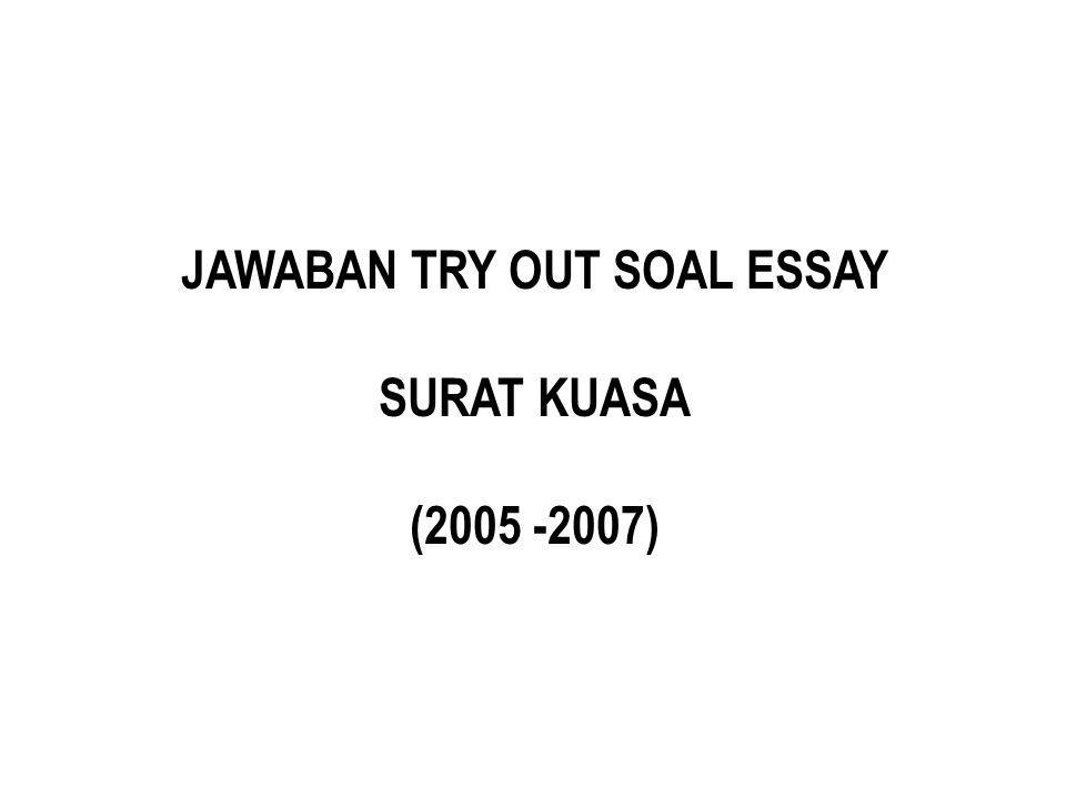JAWABAN TRY OUT SOAL ESSAY SURAT KUASA (2005 -2007)
