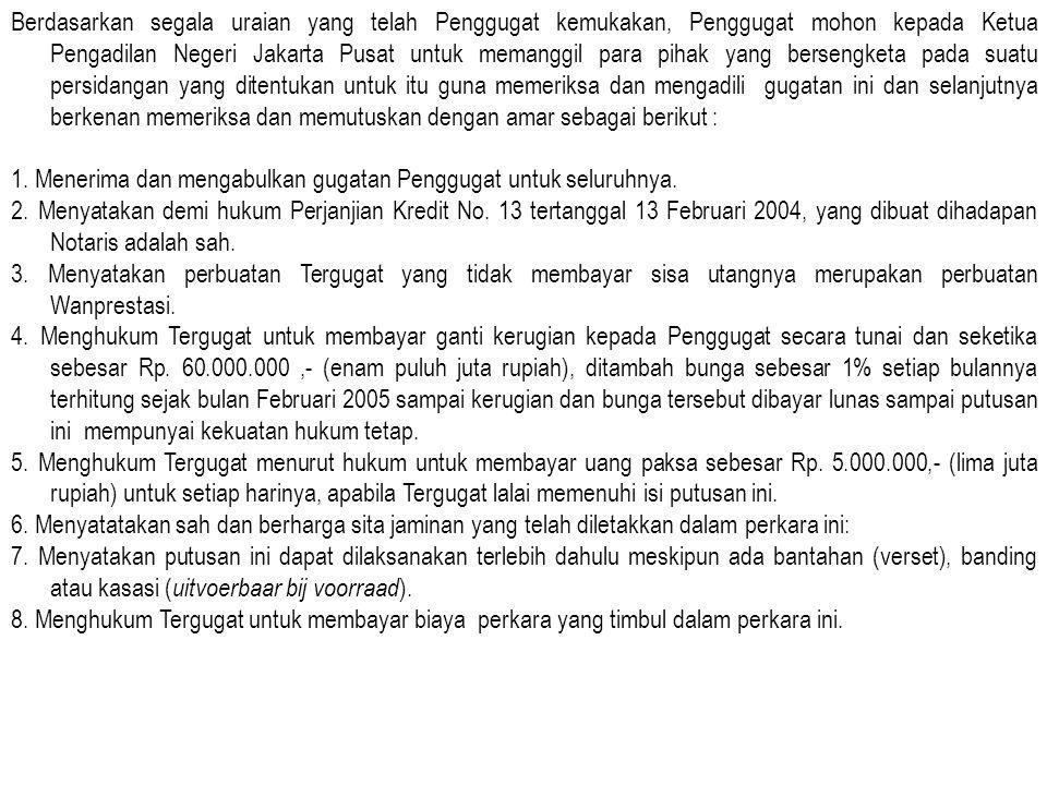 Berdasarkan segala uraian yang telah Penggugat kemukakan, Penggugat mohon kepada Ketua Pengadilan Negeri Jakarta Pusat untuk memanggil para pihak yang bersengketa pada suatu persidangan yang ditentukan untuk itu guna memeriksa dan mengadili gugatan ini dan selanjutnya berkenan memeriksa dan memutuskan dengan amar sebagai berikut : 1.