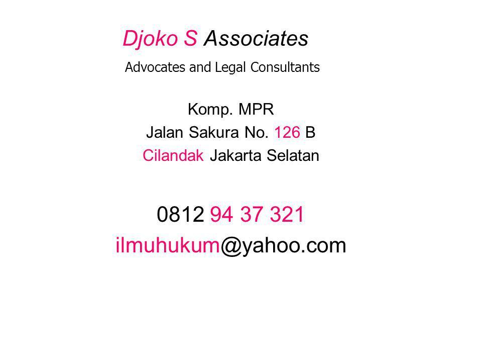 Djoko S Associates Advocates and Legal Consultants Komp. MPR Jalan Sakura No. 126 B Cilandak Jakarta Selatan 0812 94 37 321 ilmuhukum@yahoo.com