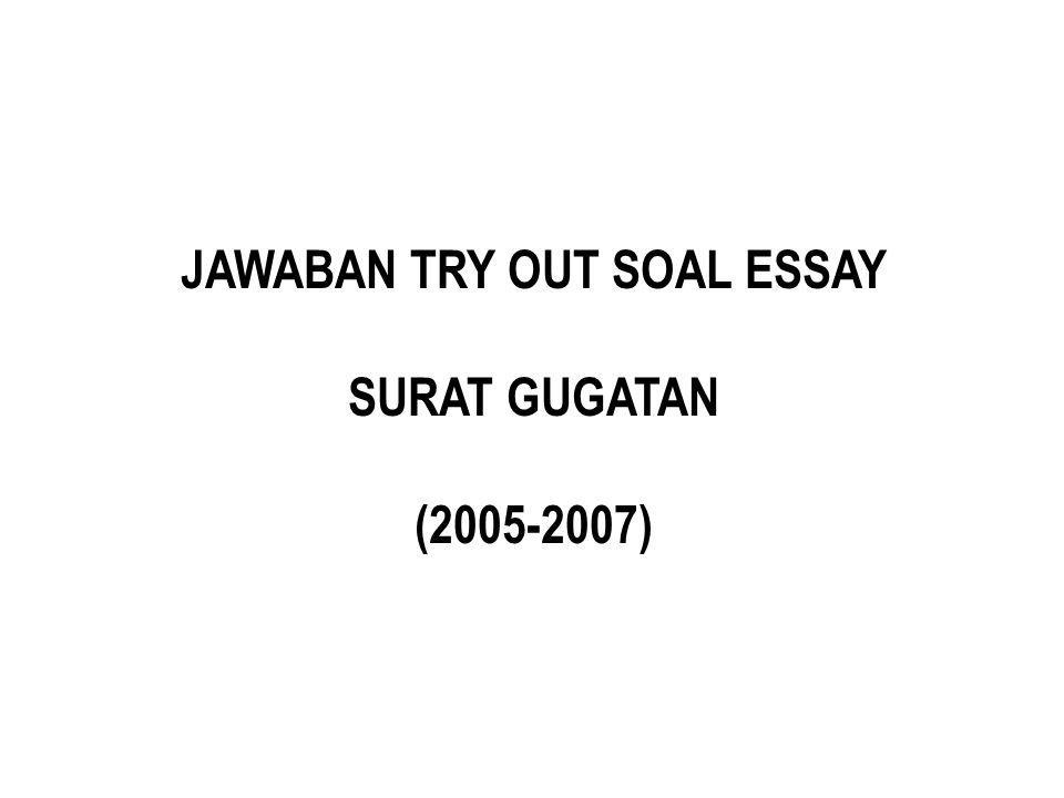 JAWABAN TRY OUT SOAL ESSAY SURAT GUGATAN (2005-2007)