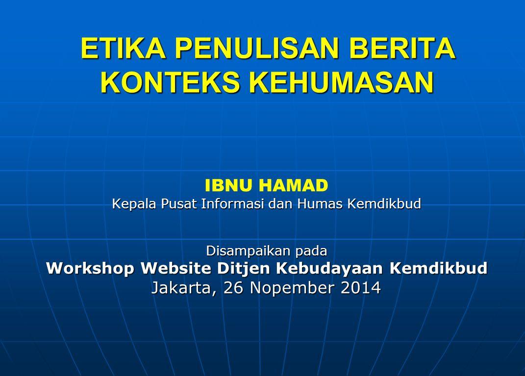 ETIKA PENULISAN BERITA KONTEKS KEHUMASAN IBNU HAMAD Kepala Pusat Informasi dan Humas Kemdikbud Disampaikan pada Workshop Website Ditjen Kebudayaan Kemdikbud Jakarta, 26 Nopember 2014