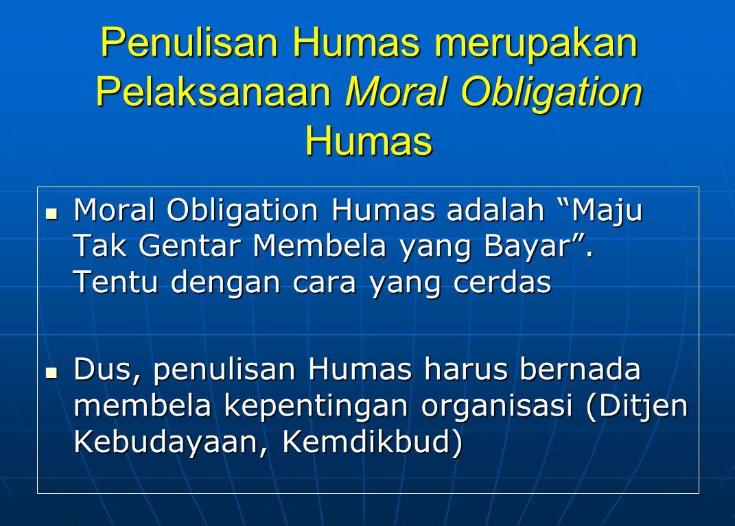 Penulisan Humas merupakan Pelaksanaan Moral Obligation Humas Moral Obligation Humas adalah Maju Tak Gentar Membela yang Bayar .